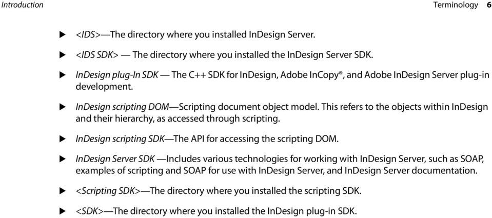 This refers to the objects within InDesign and their hierarchy, as accessed through scripting. InDesign scripting SDK The API for accessing the scripting DOM.