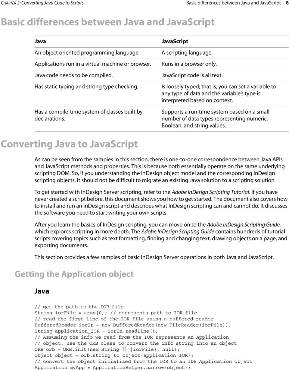 JavaScript A scripting language Runs in a browser only. JavaScript code is all text.