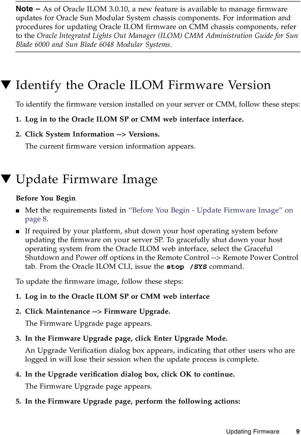 Sun Blade 6048 Modular Systems. Identify the Oracle ILOM Firmware Version To identify the firmware version installed on your server or CMM, follow these steps: 1.