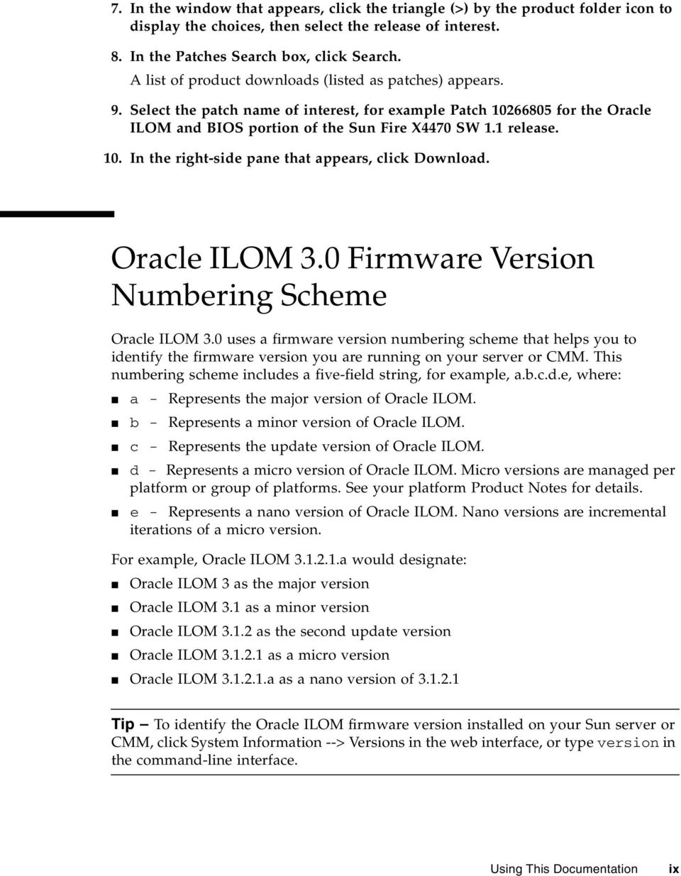 Oracle ILOM 3.0 Firmware Version Numbering Scheme Oracle ILOM 3.0 uses a firmware version numbering scheme that helps you to identify the firmware version you are running on your server or CMM.