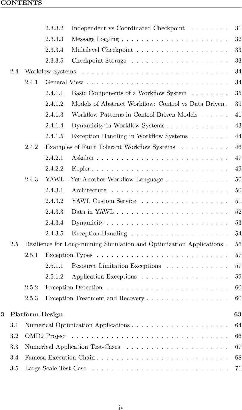 39 2.4.1.3 Workflow Patterns in Control Driven Models...... 41 2.4.1.4 Dynamicity in Workflow Systems............. 43 2.4.1.5 Exception Handling in Workflow Systems........ 44 2.4.2 Examples of Fault Tolerant Workflow Systems.