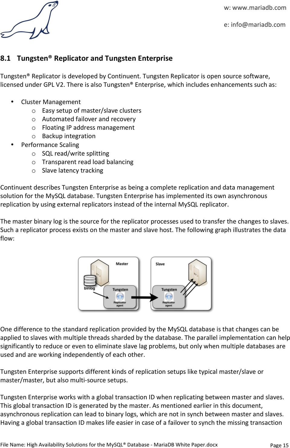 Backup integration Performance Scaling o SQL read/write splitting o Transparent read load balancing o Slave latency tracking Continuent describes Tungsten Enterprise as being a complete replication