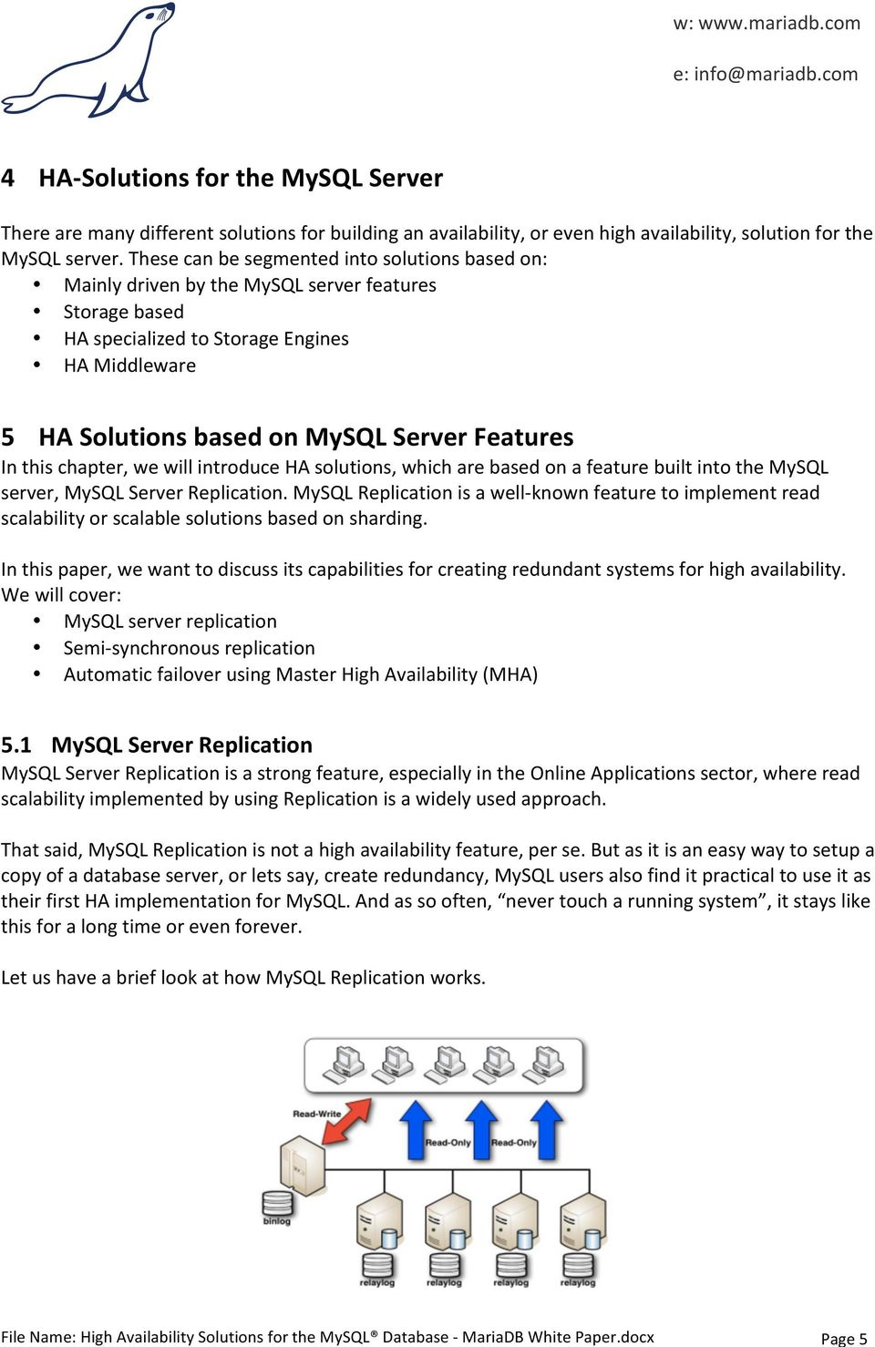 In this chapter, we will introduce HA solutions, which are based on a feature built into the MySQL server, MySQL Server Replication.
