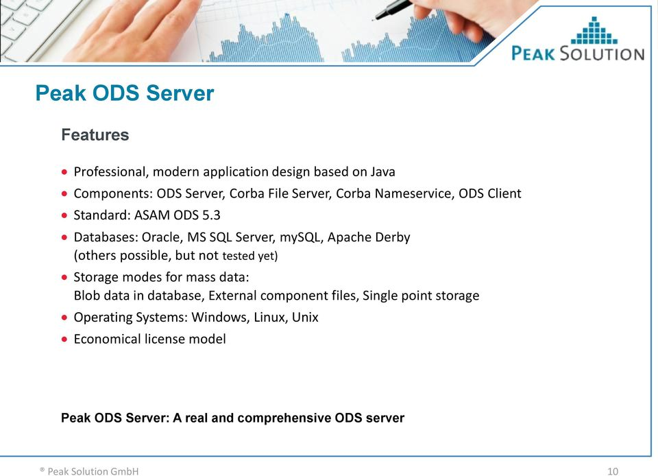 3 Databases: Oracle, MS SQL Server, mysql, Apache Derby (others possible, but not tested yet) Storage modes for