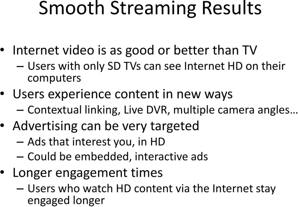 multiple camera angles Advertising can be very targeted Ads that interest you, in HD Could be