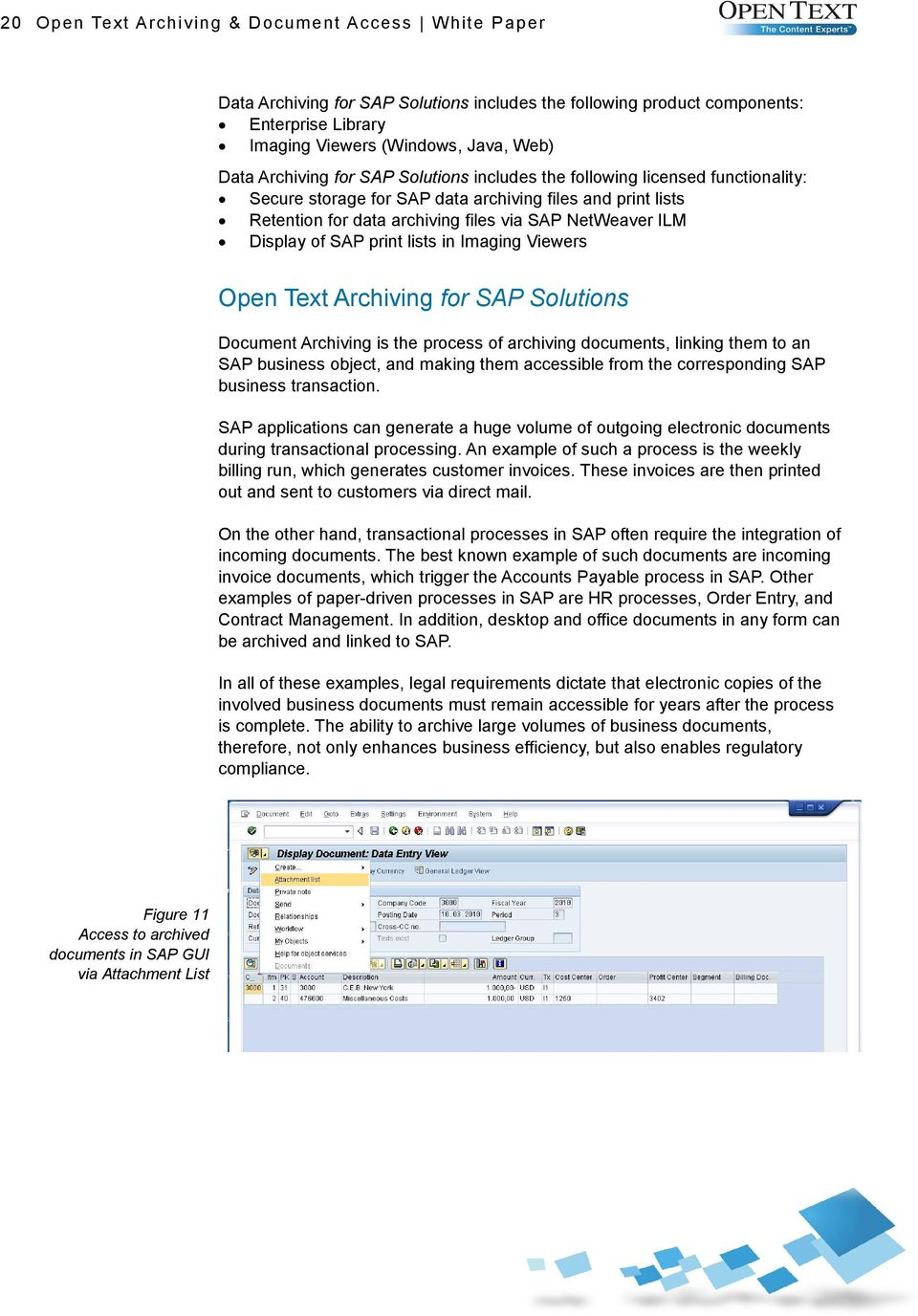 print lists in Imaging Viewers Open Text Archiving for SAP Solutions Document Archiving is the process of archiving documents, linking them to an SAP business object, and making them accessible from