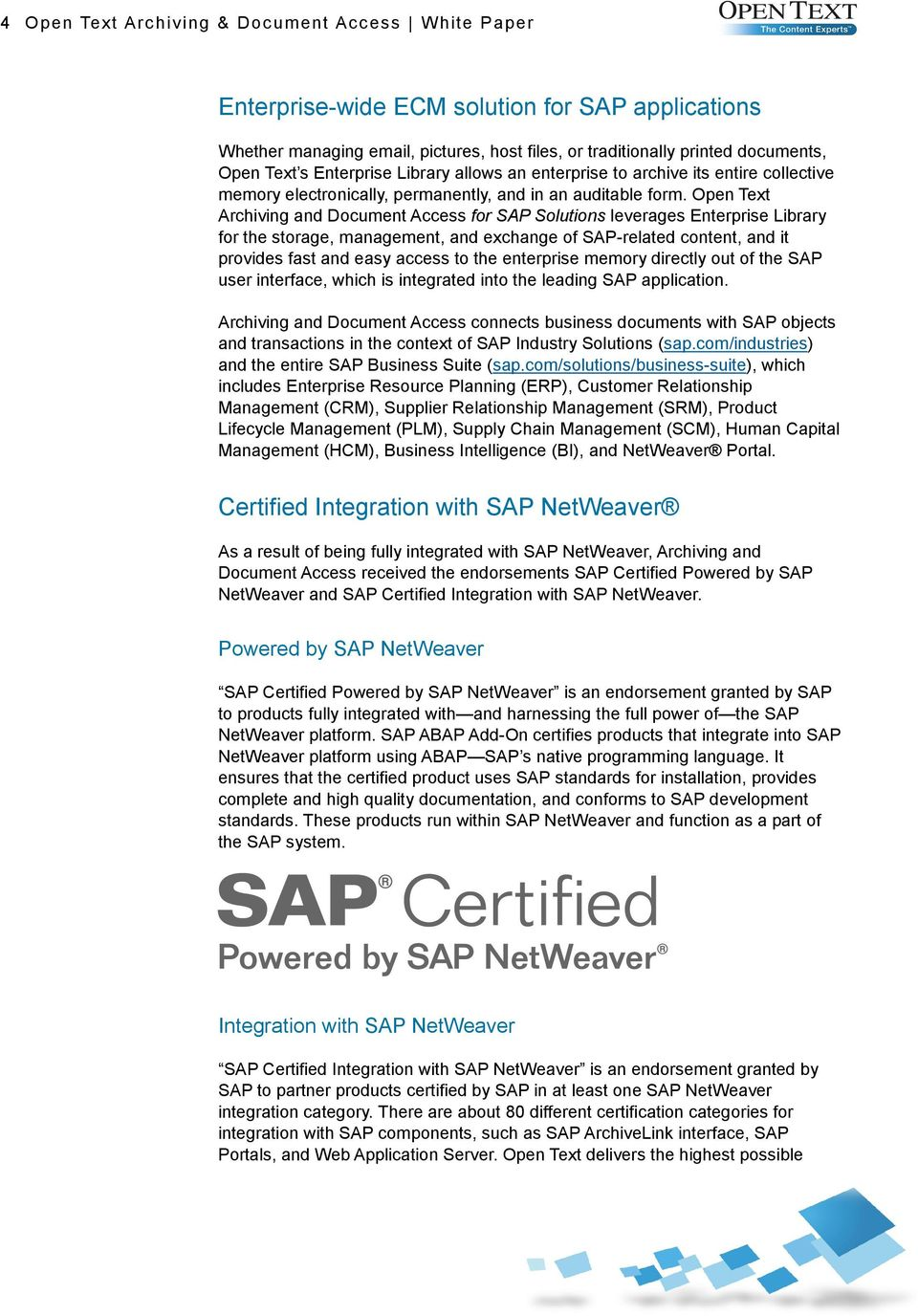 Open Text Archiving and Document Access for SAP Solutions leverages Enterprise Library for the storage, management, and exchange of SAP-related content, and it provides fast and easy access to the