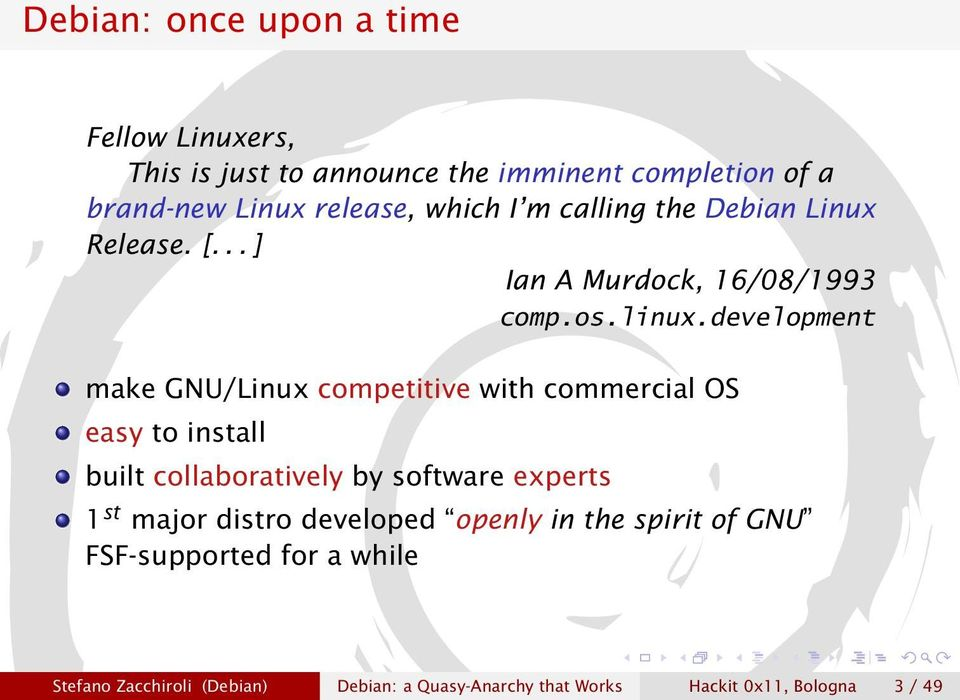 development make GNU/Linux competitive with commercial OS easy to install built collaboratively by software experts 1 st