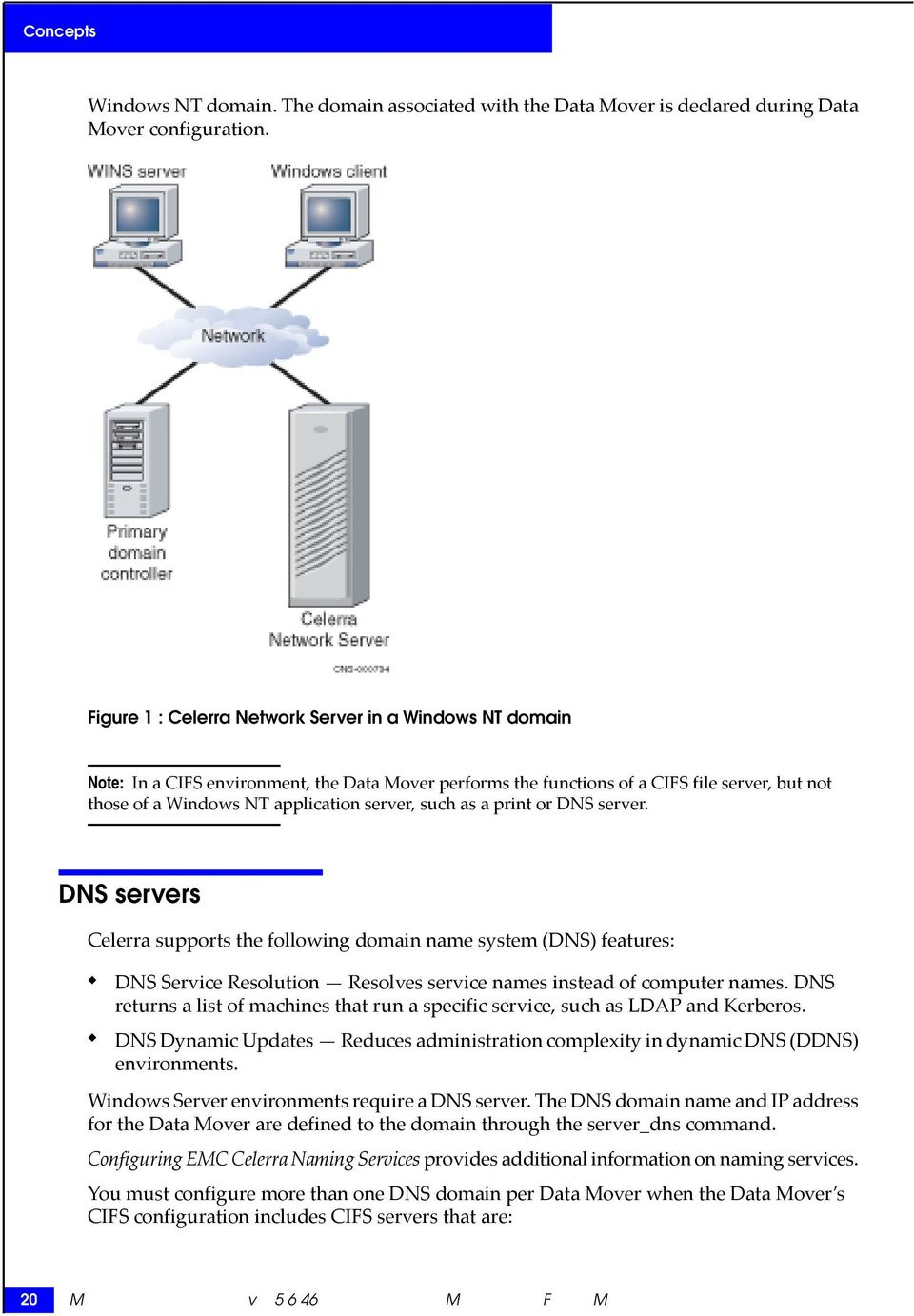 such as a print or DNS server. DNS servers Celerra supports the following domain name system (DNS) features: DNS Service Resolution Resolves service names instead of computer names.