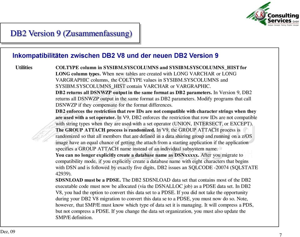 DB2 returns all DSNWZP output in the same format as DB2 parameters. In Version 9, DB2 returns all DSNWZP output in the same format as DB2 parameters.