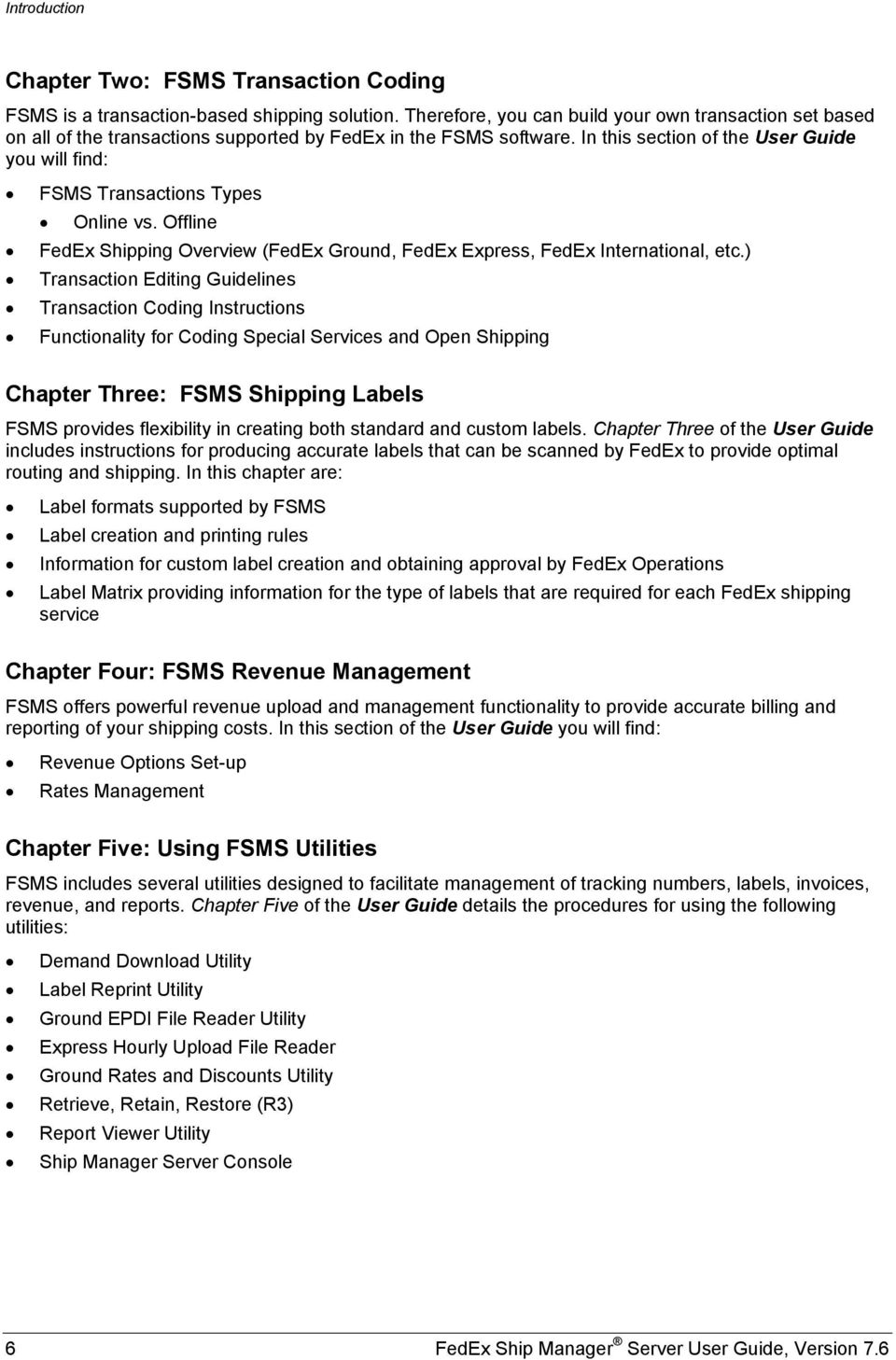In this section of the User Guide you will find: FSMS Transactions Types Online vs. Offline FedEx Shipping Overview (FedEx Ground, FedEx Express, FedEx International, etc.
