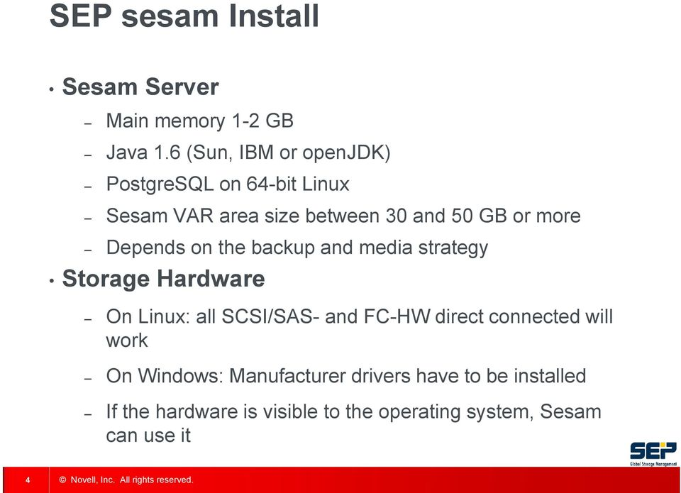 Depends on the backup and media strategy Storage Hardware On Linux: all SCSI/SAS- and FC-HW direct