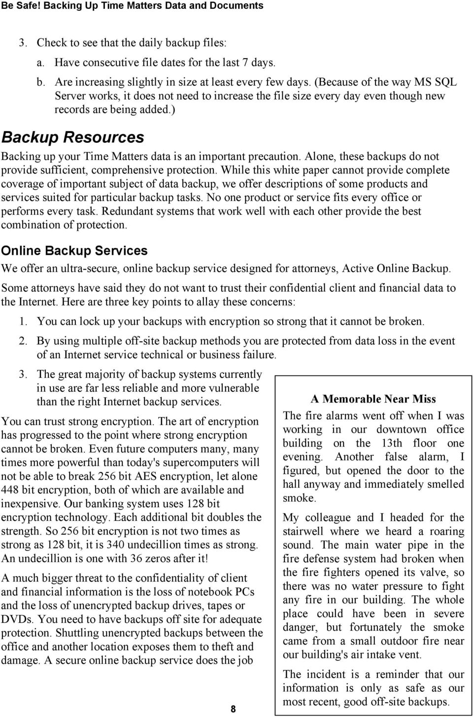 ) Backup Resources Backing up your Time Matters data is an important precaution. Alone, these backups do not provide sufficient, comprehensive protection.