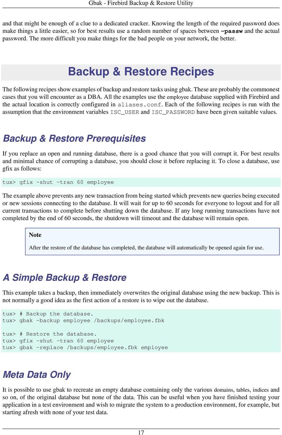 The more difficult you make things for the bad people on your network, the better. Backup & Restore Recipes The following recipes show examples of backup and restore tasks using gbak.