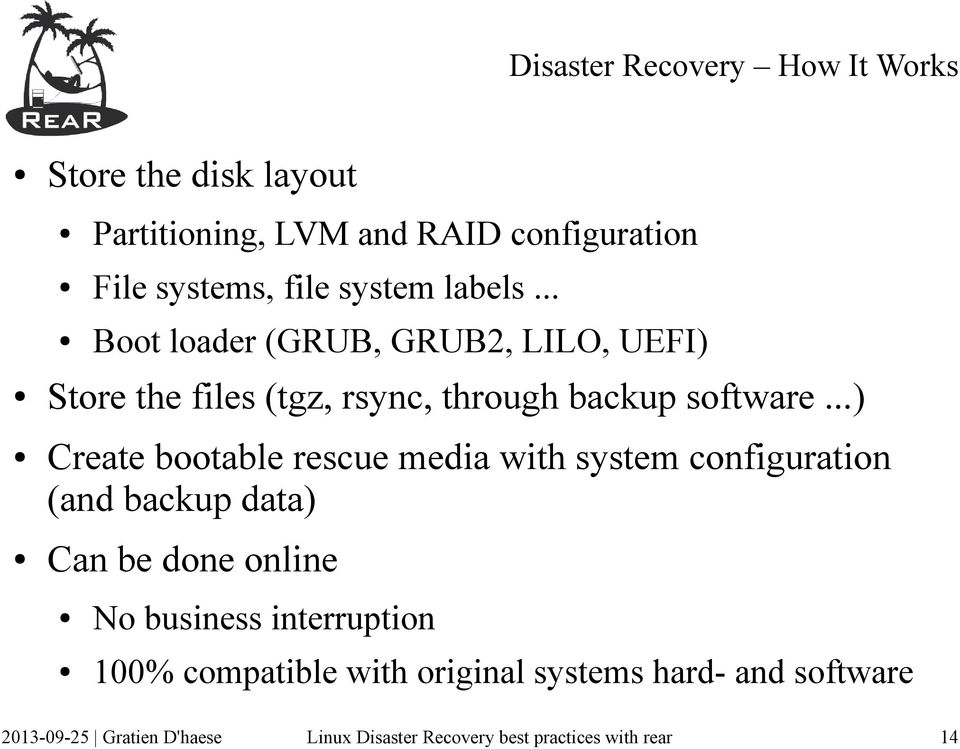 .. Boot loader (GRUB, GRUB2, LILO, UEFI) Store the files (tgz, rsync, through backup software.