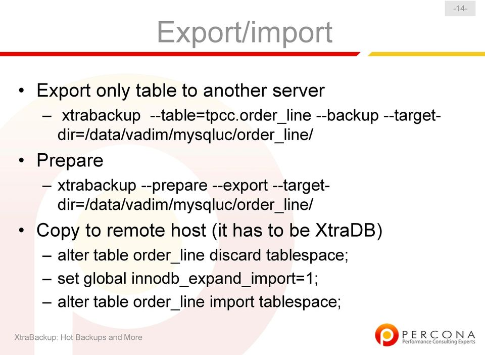 --export --targetdir=/data/vadim/mysqluc/order_line/ Copy to remote host (it has to be XtraDB)