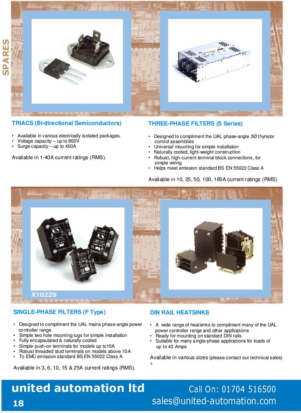 Robust, high-current terminal block connections, for simple wiring Helps meet emission standard BS EN 55022 Class A Available in 10, 25, 50, 100, 180A current ratings (RMS) X10229 SINGLE-PHASE