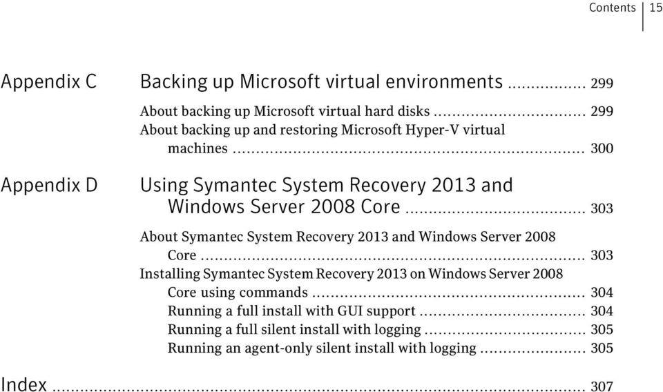 .. 300 Appendix D Using Symantec System Recovery 2013 and Windows Server 2008 Core... 303 About Symantec System Recovery 2013 and Windows Server 2008 Core.