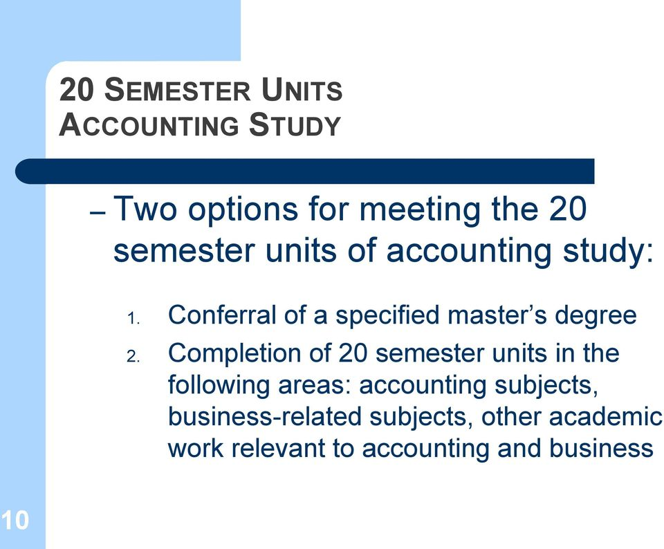 Completion of 20 semester units in the following areas: accounting subjects,