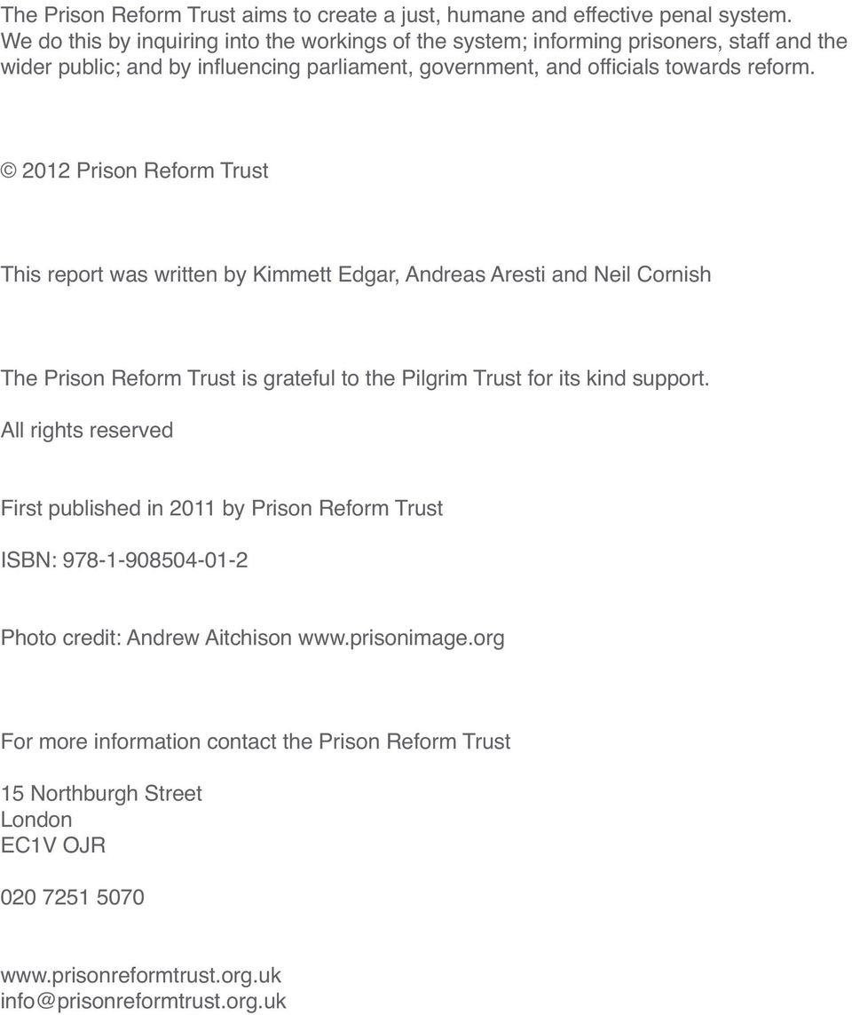 2012 Prison Reform Trust This report was written by Kimmett Edgar, Andreas Aresti and Neil Cornish The Prison Reform Trust is grateful to the Pilgrim Trust for its kind support.