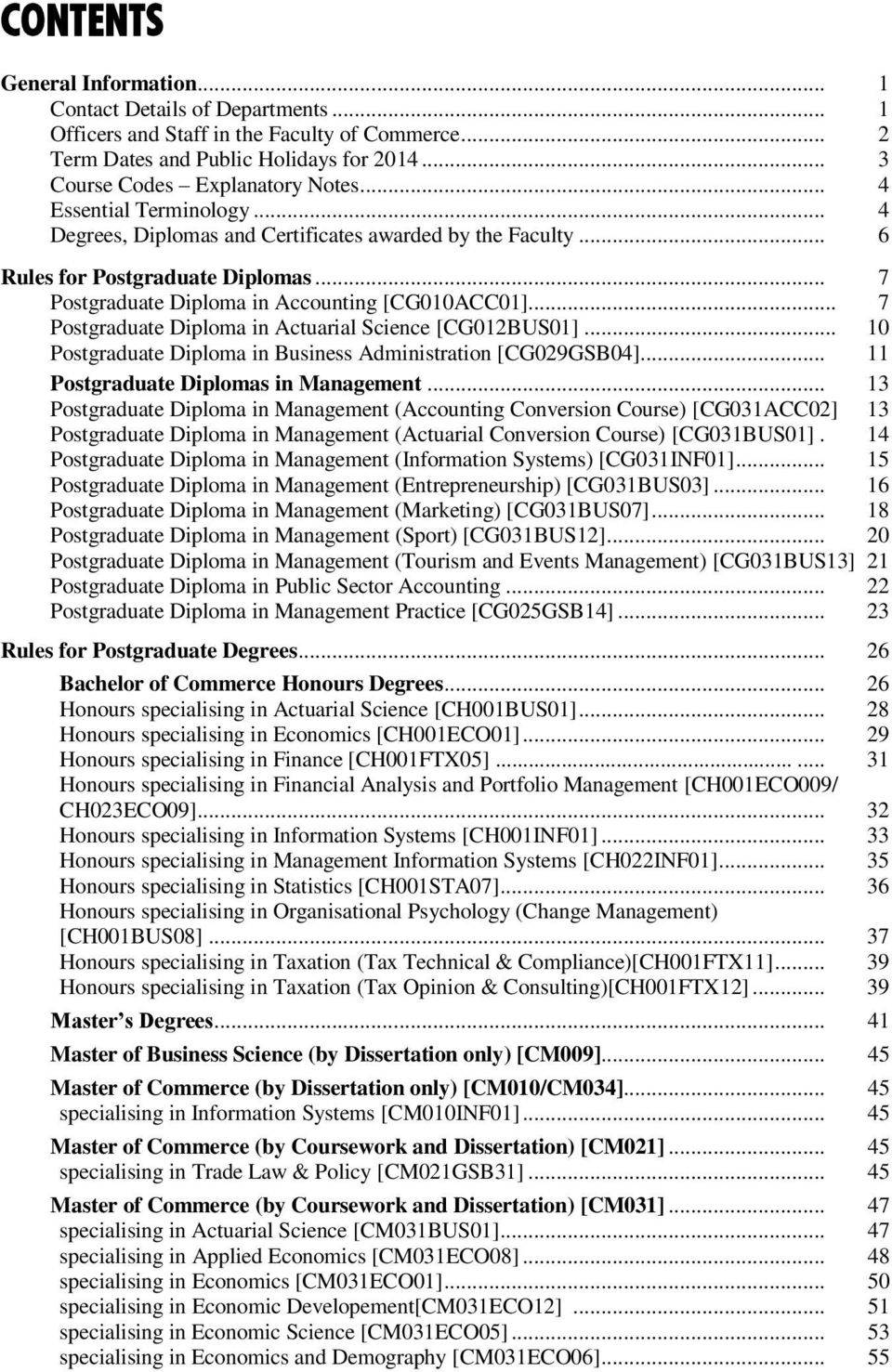 .. 7 Postgraduate Diploma in Actuarial Science [CG012BUS01]... 10 Postgraduate Diploma in Business Administration [CG029GSB04]... 11 Postgraduate Diplomas in Management.
