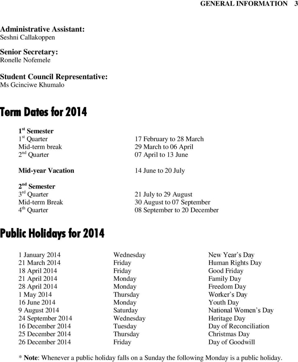 Break 30 August to 07 September 4 th Quarter 08 September to 20 December Public Holidays for 2014 1 January 2014 Wednesday New Year s Day 21 March 2014 Friday Human Rights Day 18 April 2014 Friday
