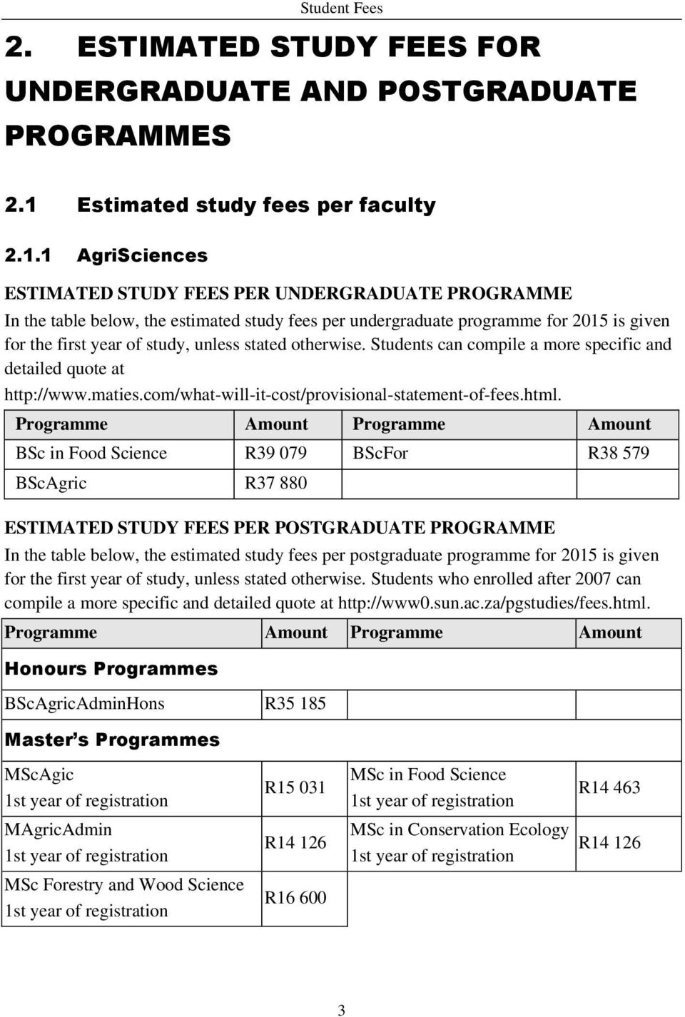 1 AgriSciences ESTIMATED STUDY FEES PER UNDERGRADUATE PROGRAMME In the table below, the estimated study fees per undergraduate programme for 2015 is given for the first year of study, unless stated