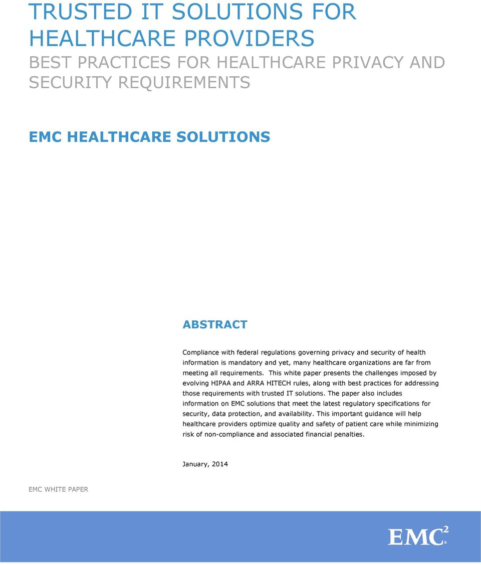 This white paper presents the challenges imposed by evolving HIPAA and ARRA HITECH rules, along with best practices for addressing those requirements with trusted IT solutions.