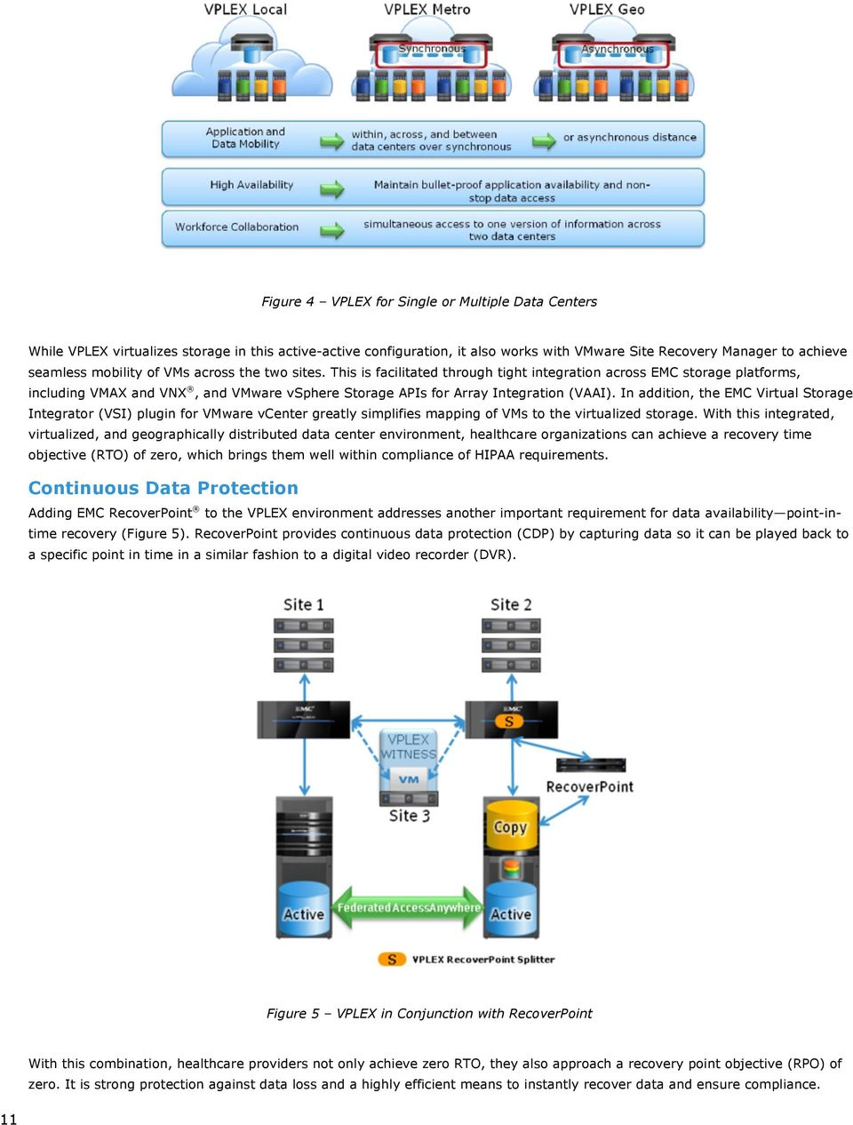 In addition, the EMC Virtual Storage Integrator (VSI) plugin for VMware vcenter greatly simplifies mapping of VMs to the virtualized storage.