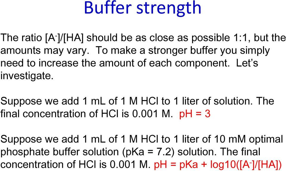 Suppose we add 1 ml of 1 M HCl to 1 liter of solution. The final concentration of HCl is 0.001 M.