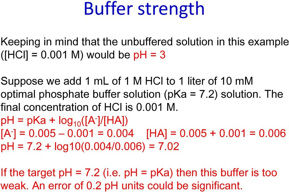 2) solution. The final concentration of HCl is 0.001 M. ph = pka + log 10 ([A - ]/[HA]) [A - ] = 0.005 0.001 = 0.004 [HA] = 0.