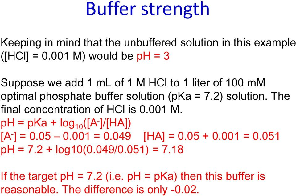 2) solution. The final concentration of HCl is 0.001 M. ph = pka + log 10 ([A - ]/[HA]) [A - ] = 0.05 0.001 = 0.