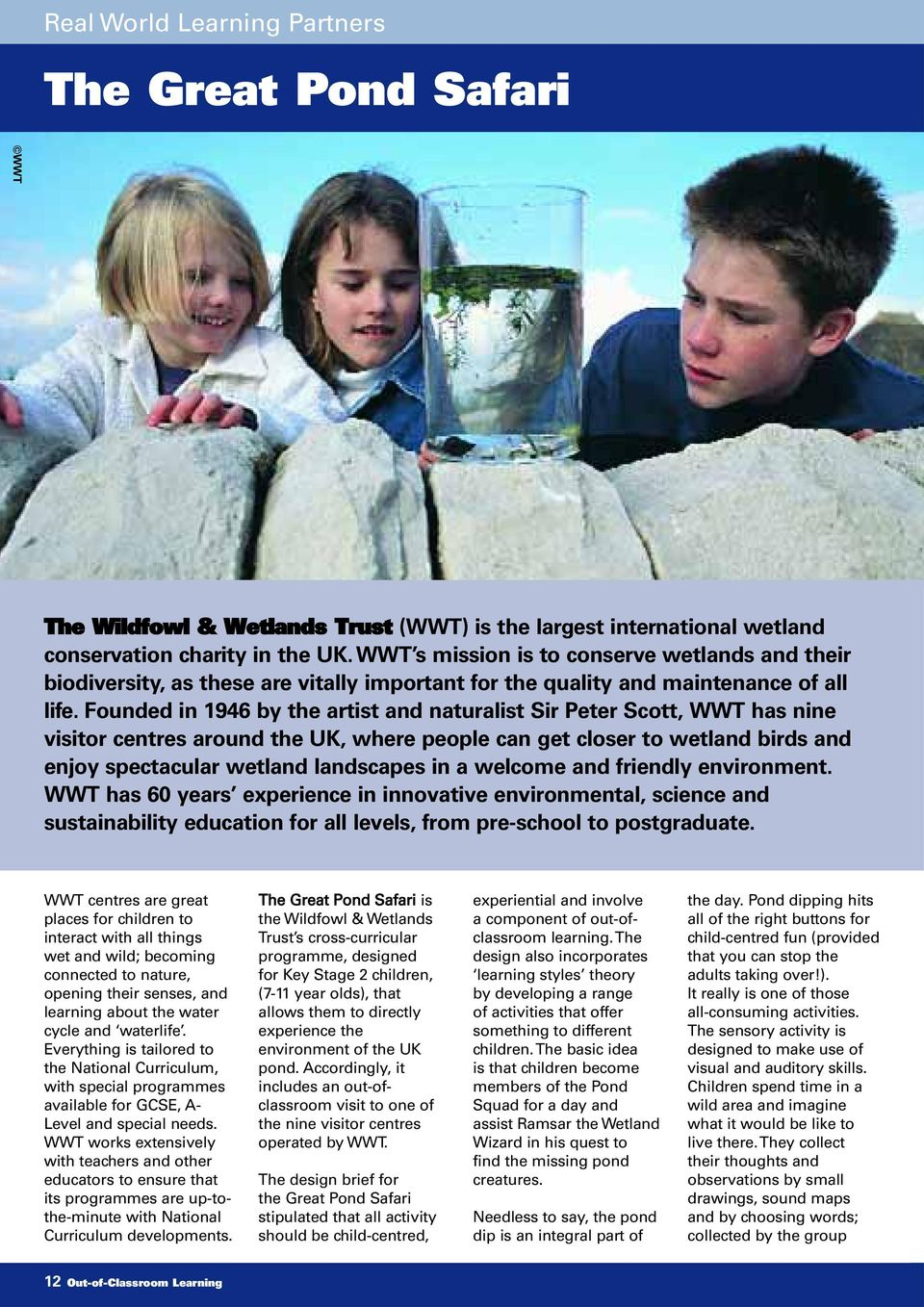 Founded in 1946 by the artist and naturalist Sir Peter Scott, WWT has nine visitor centres around the UK, where people can get closer to wetland birds and enjoy spectacular wetland landscapes in a