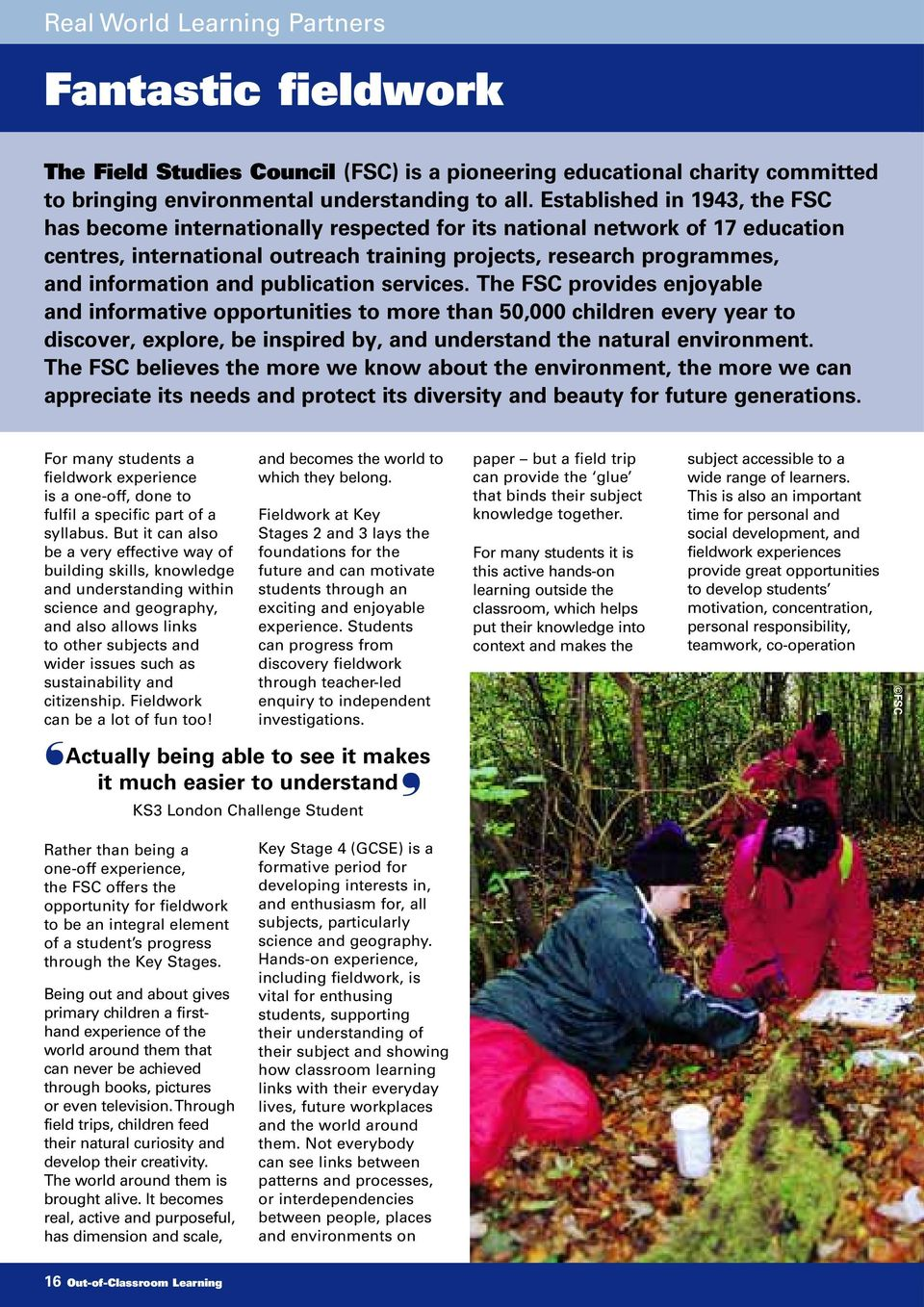 publication services. The FSC provides enjoyable and informative opportunities to more than 50,000 children every year to discover, explore, be inspired by, and understand the natural environment.