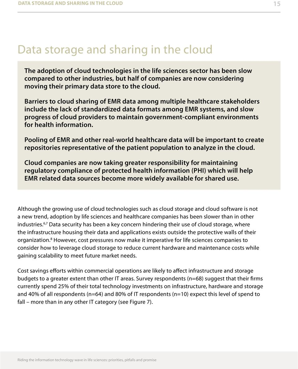 Barriers to cloud sharing of EMR data among multiple healthcare stakeholders include the lack of standardized data formats among EMR systems, and slow progress of cloud providers to maintain