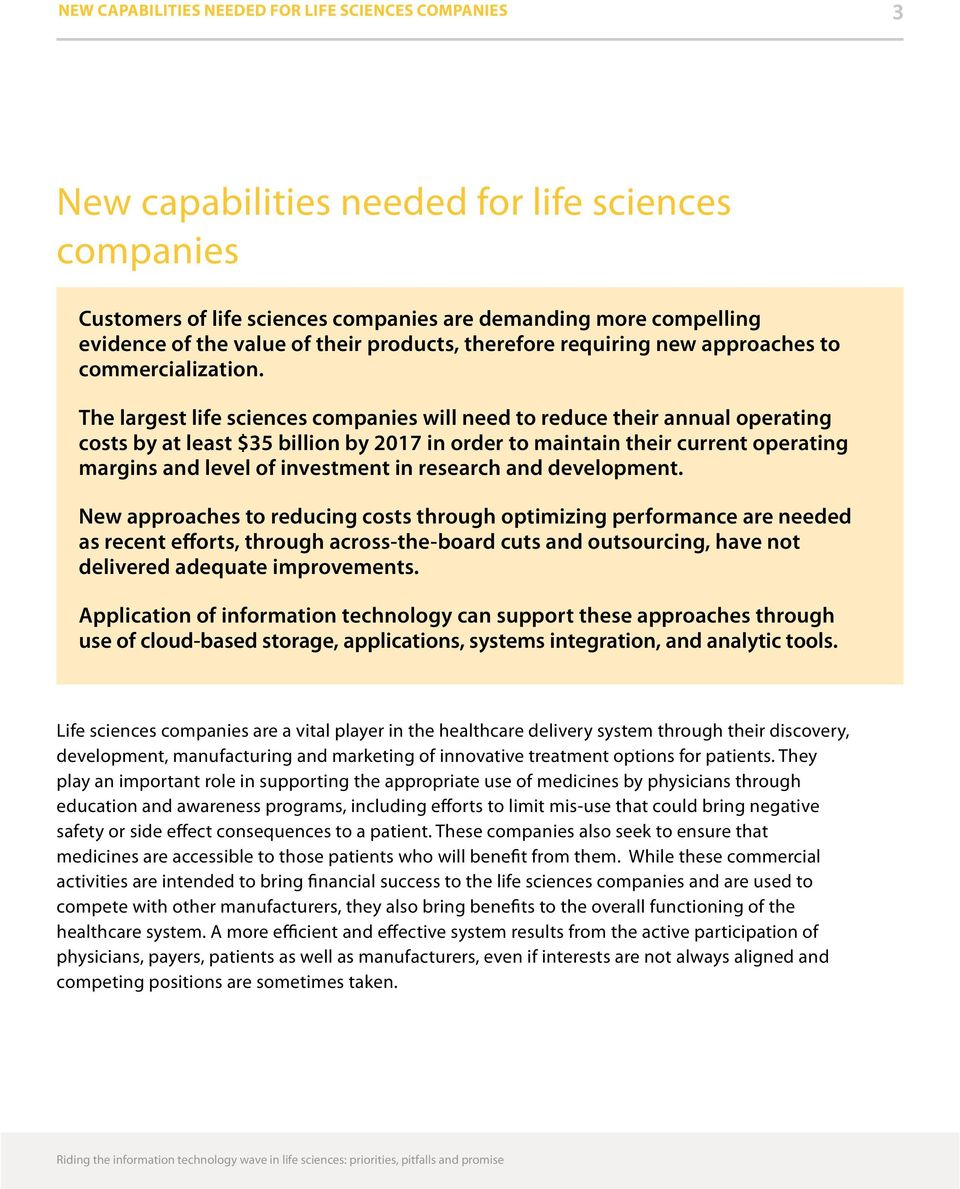 The largest life sciences companies will need to reduce their annual operating costs by at least $35 billion by 2017 in order to maintain their current operating margins and level of investment in