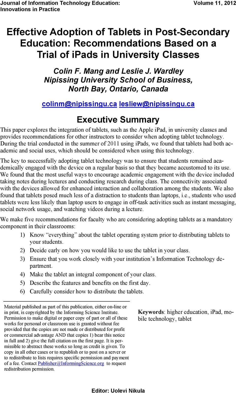 ca Executive Summary This paper explores the integration of tablets, such as the Apple ipad, in university classes and provides recommendations for other instructors to consider when adopting tablet