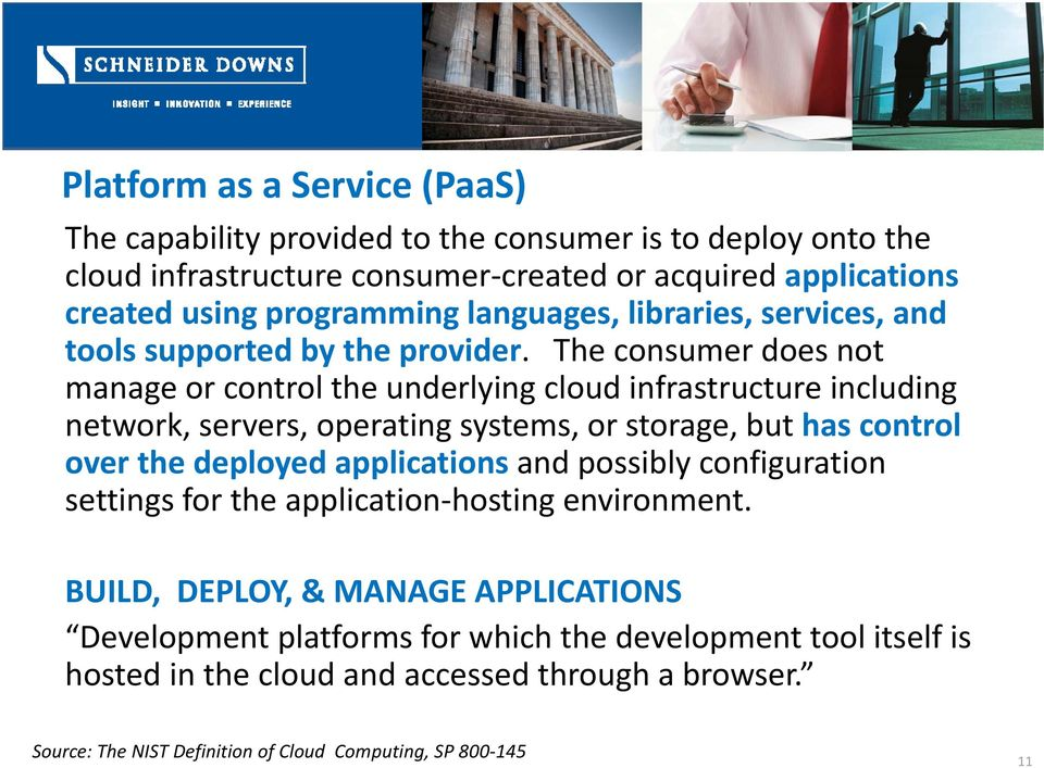 The consumer does not manage or control the underlying cloud infrastructure including network, servers, operating systems, or storage, but has control over the deployed
