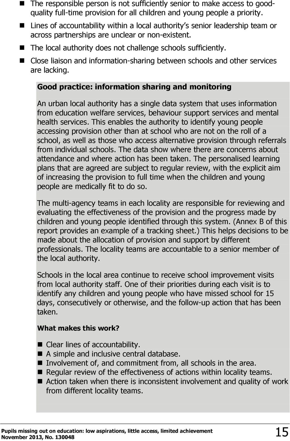 Close liaison and information-sharing between schools and other services are lacking.