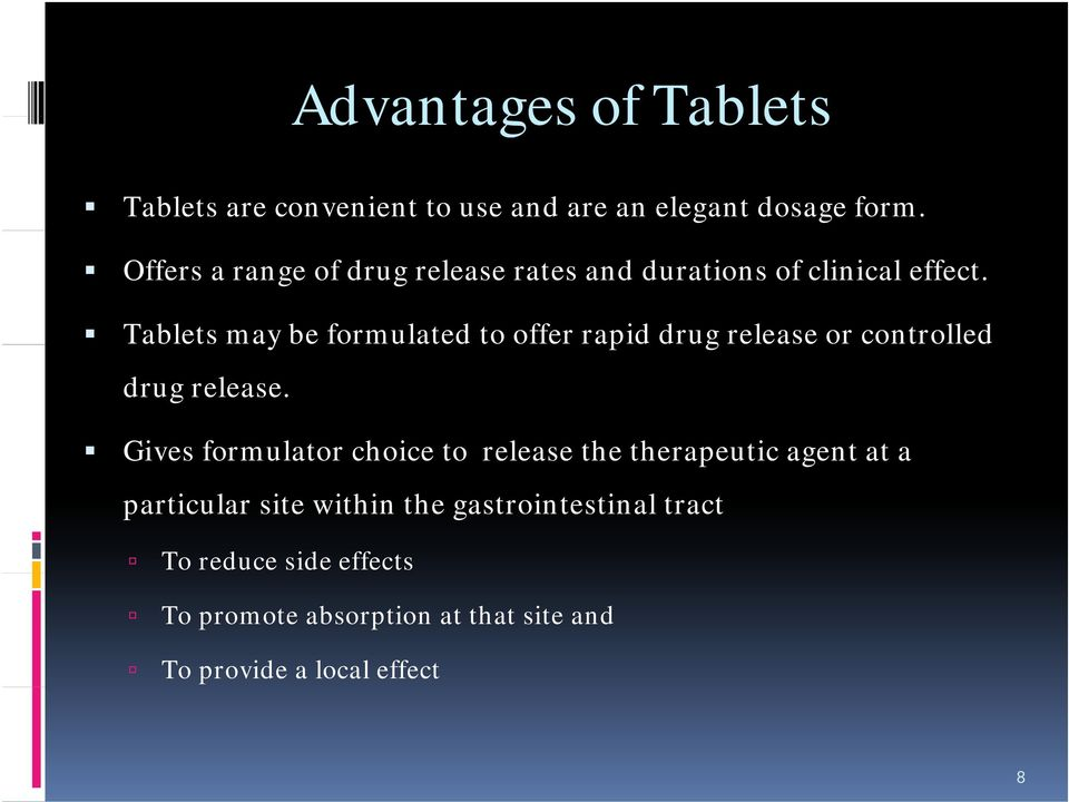 Tablets may be formulated to offer rapid drug release or controlled drug release.