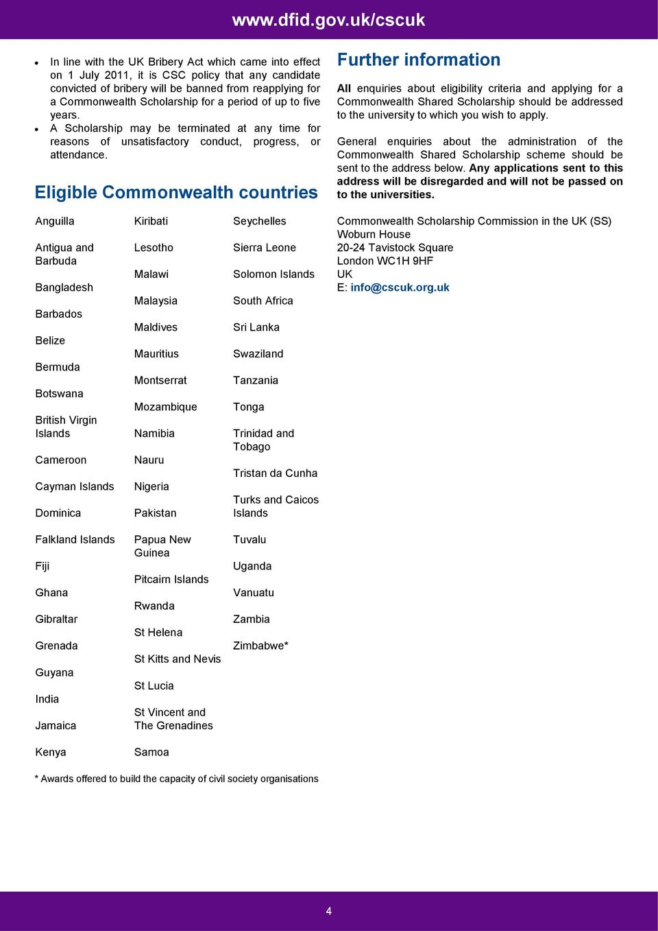 Eligible Commonwealth countries Further information All enquiries about eligibility criteria and applying for a Commonwealth Shared Scholarship should be addressed to the university to which you wish