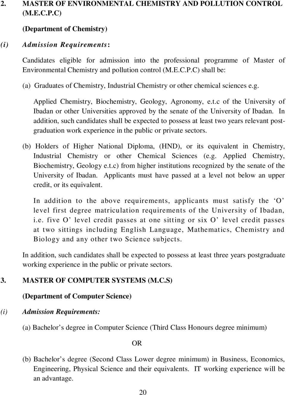 C) (Department of Chemistry) (i) Admission Requirements: Candidates eligible for admission into the professional programme of Master of Environmental Chemistry and pollution control (M.E.C.P.