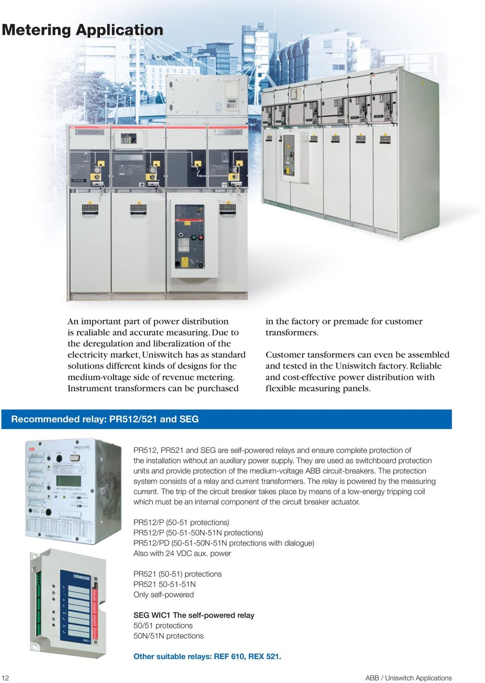 Instrument transformers can be purchased in the factory or premade for customer transformers. Customer tansformers can even be assembled and tested in the Uniswitch factory.