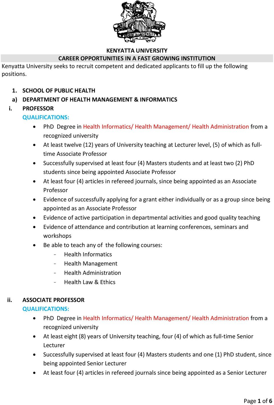 PROFESSOR PhD Degree in Health Informatics/ Health Management/ Health Administration from a recognized university At least twelve (12) years of University teaching at Lecturer level, (5) of which as