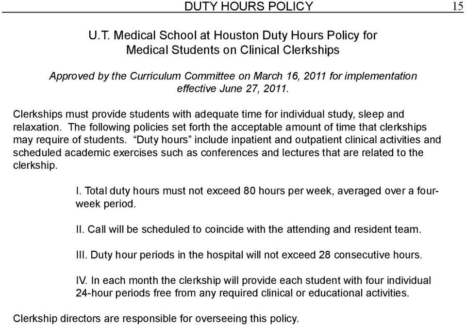 Duty hours include inpatient and outpatient clinical activities and scheduled academic exercises such as conferences and lectures that are related to the clerkship. I.