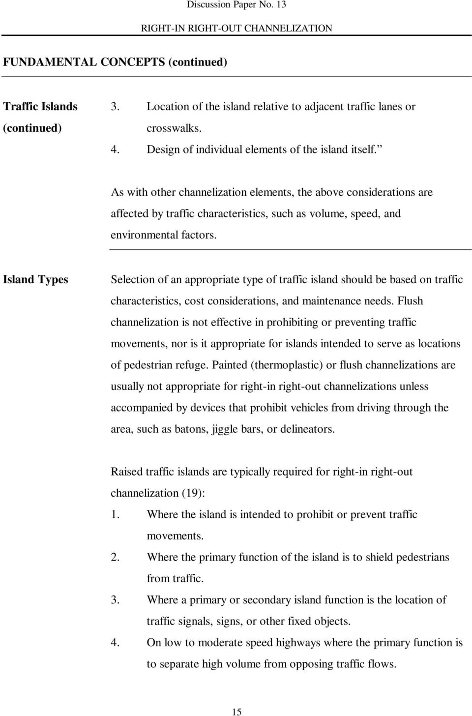 Island Types Selection of an appropriate type of traffic island should be based on traffic characteristics, cost considerations, and maintenance needs.