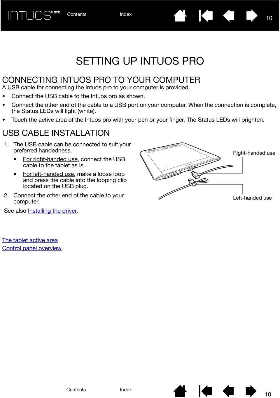 Touch the active area of the Intuos pro with your pen or your finger. The Status LEDs will brighten. USB CABLE INSTALLATION 1. The USB cable can be connected to suit your preferred handedness.