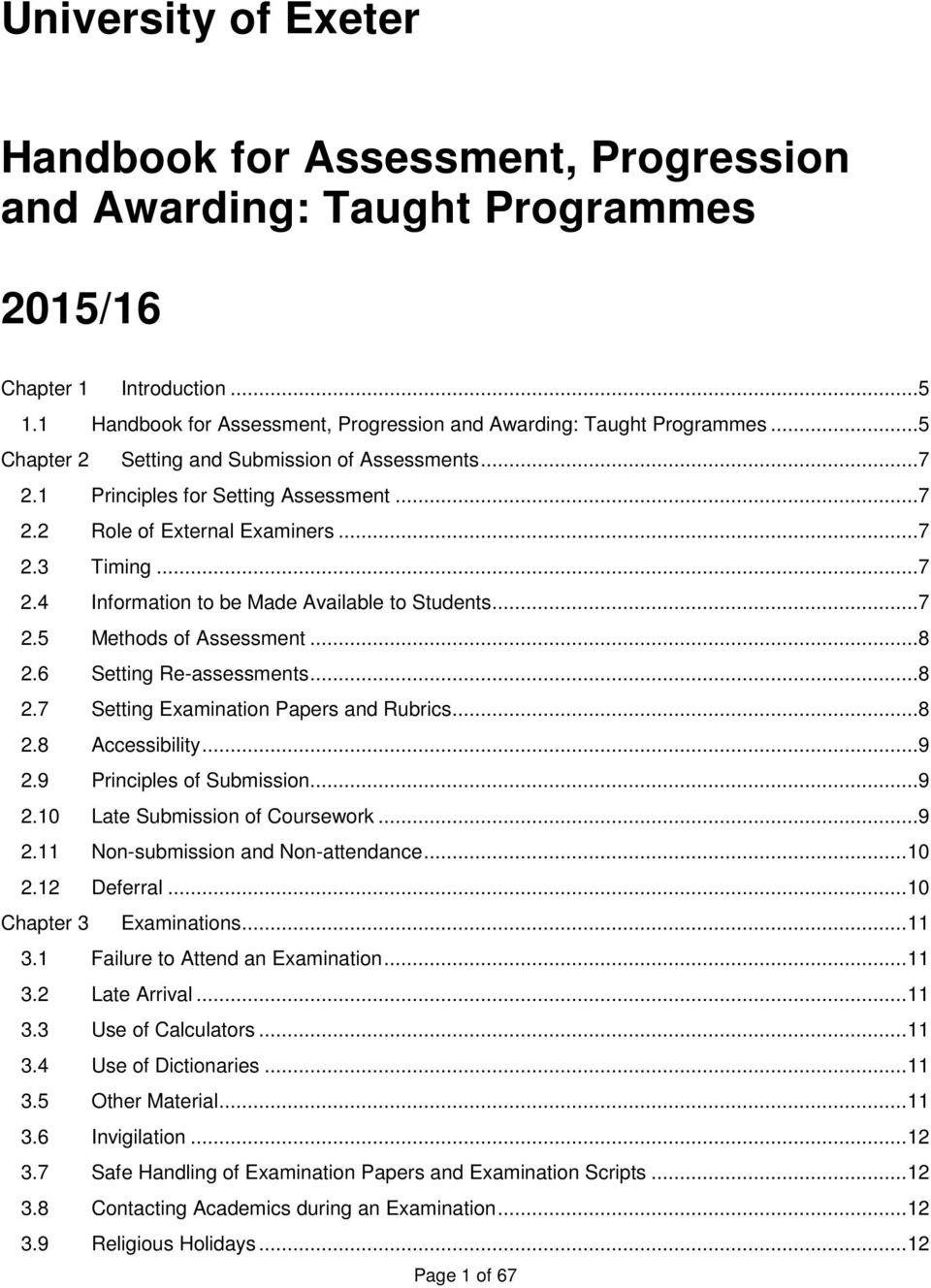 .. 7 2.5 Methods of Assessment... 8 2.6 Setting Re-assessments... 8 2.7 Setting Examination Papers and Rubrics... 8 2.8 Accessibility... 9 2.9 Principles of Submission... 9 2.10 Late Submission of Coursework.