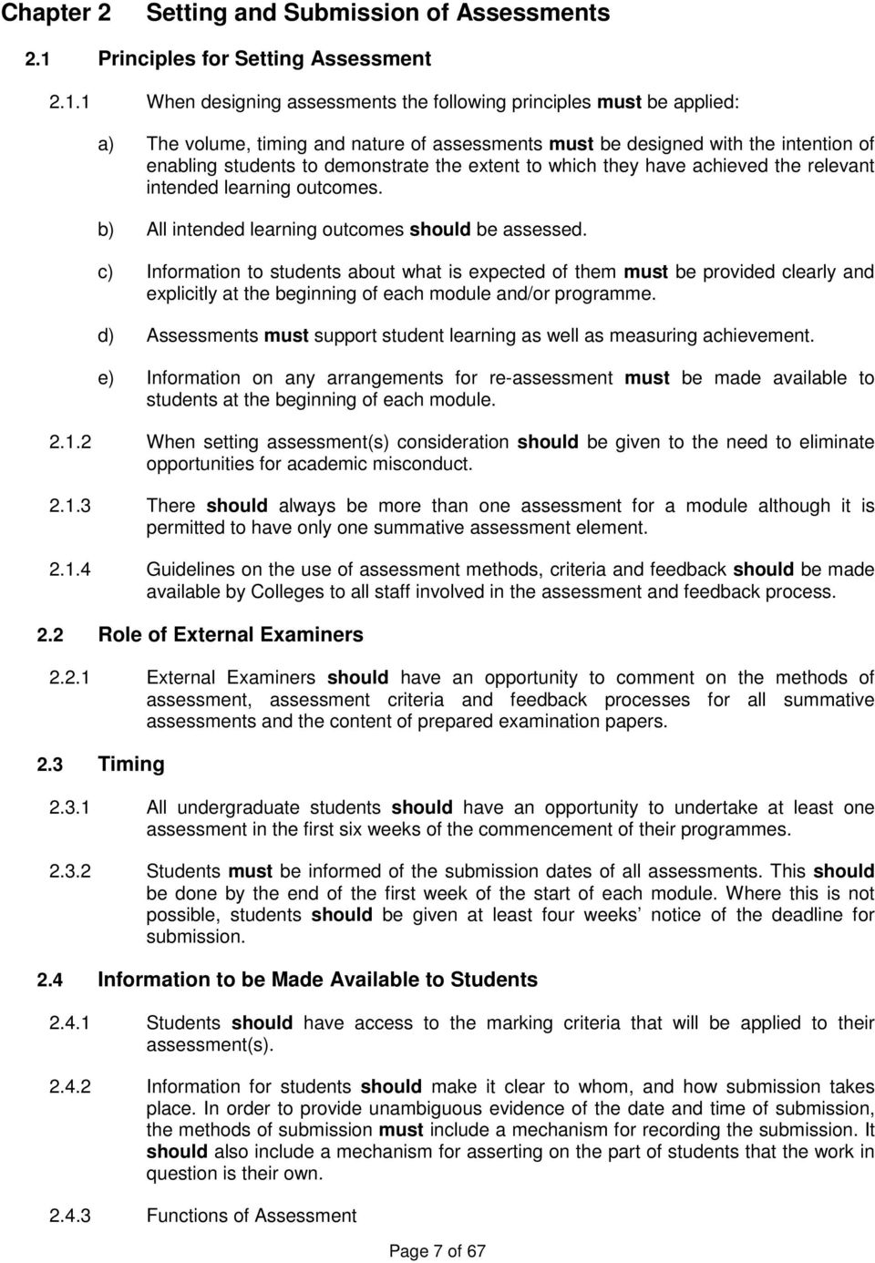 1 When designing assessments the following principles must be applied: a) The volume, timing and nature of assessments must be designed with the intention of enabling students to demonstrate the