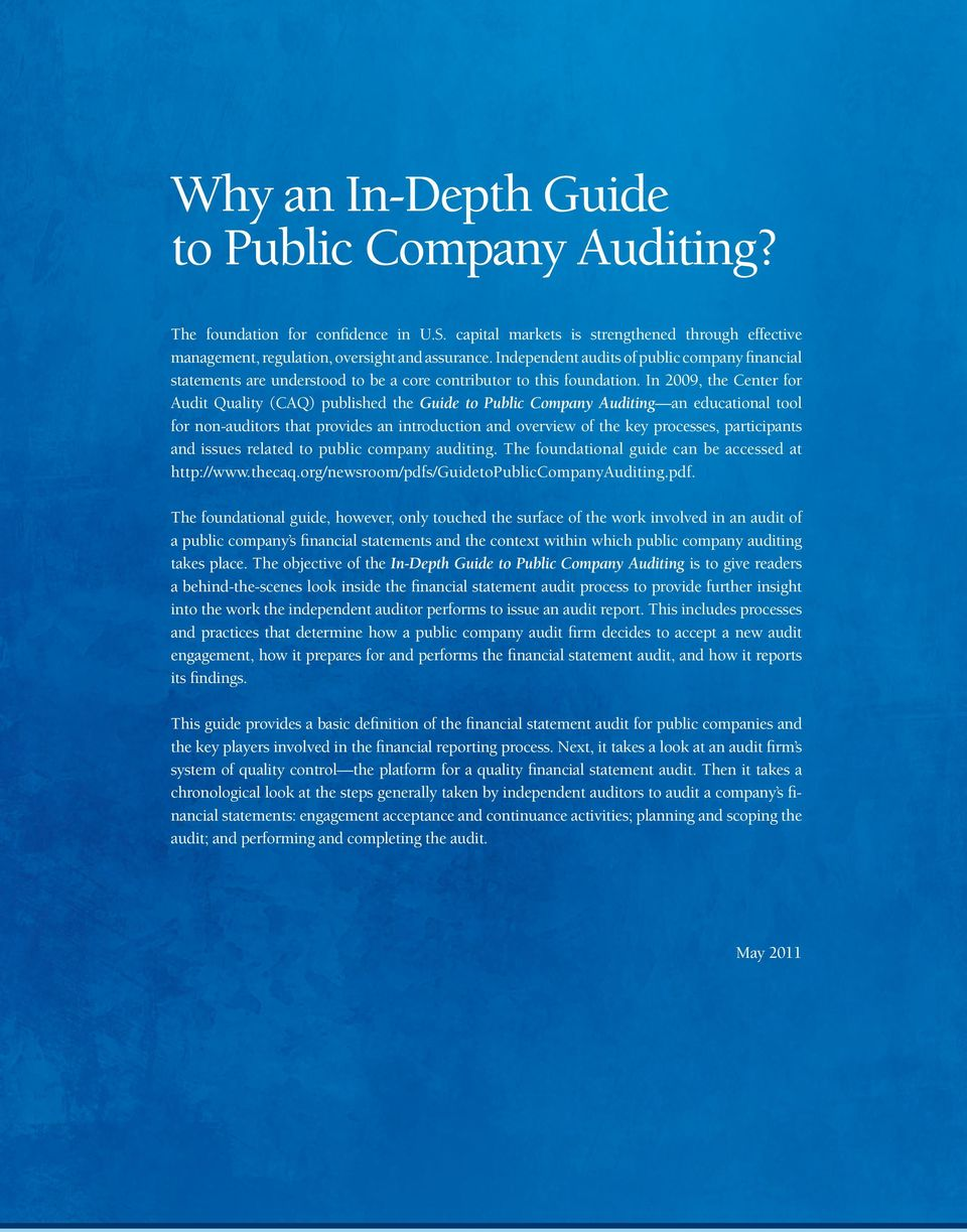 In 2009, the Center for Audit Quality (CAQ) published the Guide to Public Company Auditing an educational tool for non-auditors that provides an introduction and overview of the key processes,